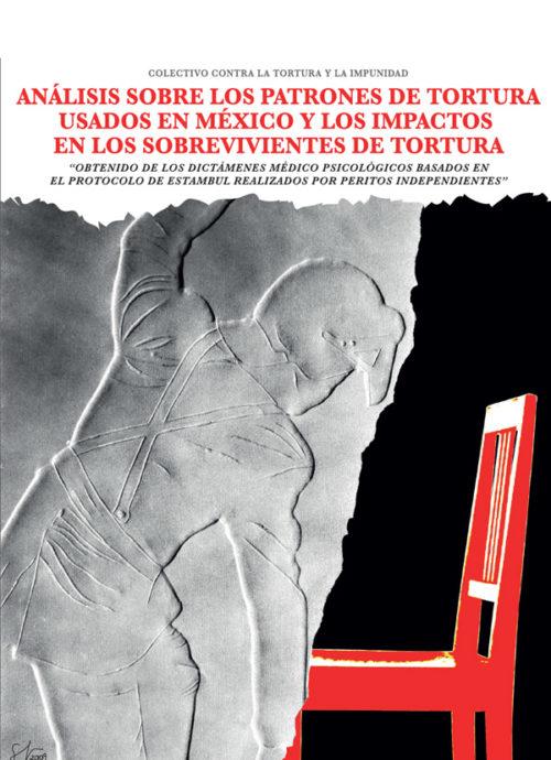 Análisis Sobre los Patrones de Tortura Usados en México y los Impactos en los Sobrevivientes de Tortura
