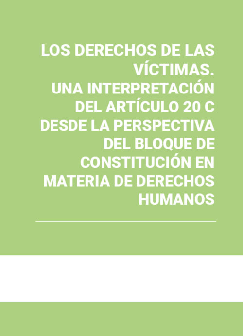 Los derechos de las víctimas. Una interpretación del Artículo 20 C desde las perspectiva del bloque de constitucionalidad en materia de derechos humanos