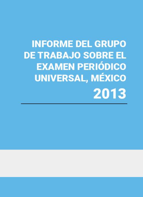Informe del Grupo de Trabajo sobre el Examen Periódico Universal, México 2013