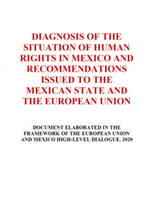 DIAGNOSIS OF THE SITUATION OF HUMAN RIGHTS IN MEXICO AND RECOMMENDATIONS ISSUED TO THE MEXICAN STATE AND THE EUROPEAN UNION