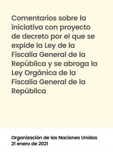Comentarios de la ONU sobre la iniciativa del proyecto de decreto por el que se expide la Ley de la Fiscalía General de la República